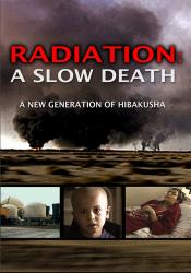 Radiation: A Slow Death—A New Generation of Hibakusha